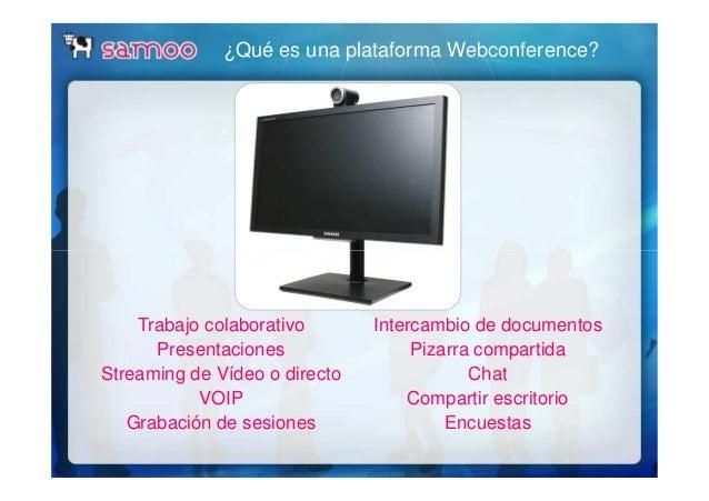 ¿Qué es una plataforma Webconference? Trabajo colaborativo Presentaciones Streaming de Vídeo o directo VOIP Grabación de s...