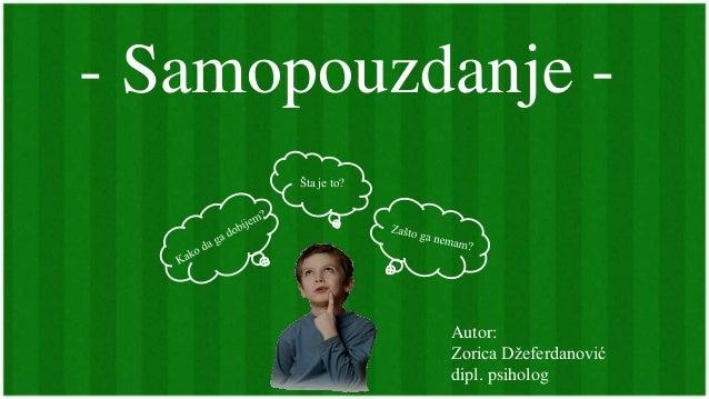 - Samopouzdanje - Šta je to? Autor: Zorica Džeferdanović dipl. psiholog