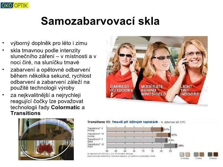 Samozabarvovací skla•   výborný doplněk pro léto i zimu•   skla tmavnou podle intenzity    slunečního záření – v místnosti...