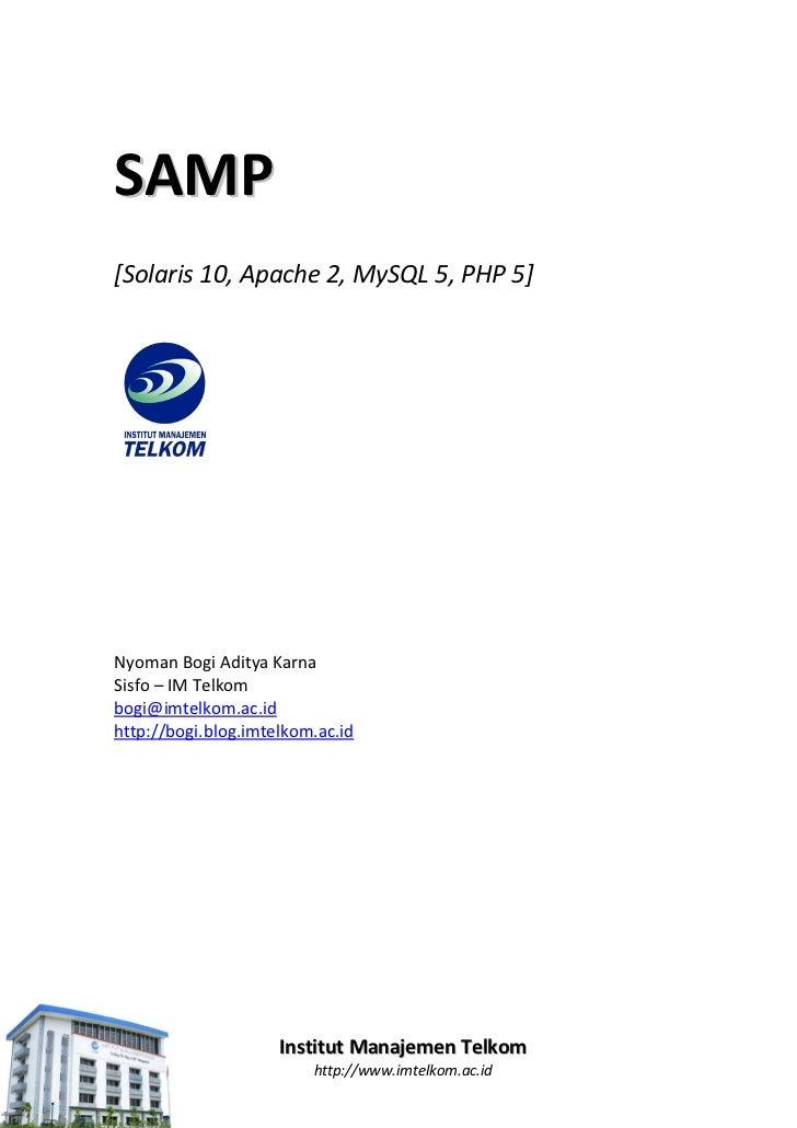 SAMP[Solaris 10, Apache 2, MySQL 5, PHP 5]Nyoman Bogi Aditya KarnaSisfo – IM Telkombogi@imtelkom.ac.idhttp://bogi.blog.imt...
