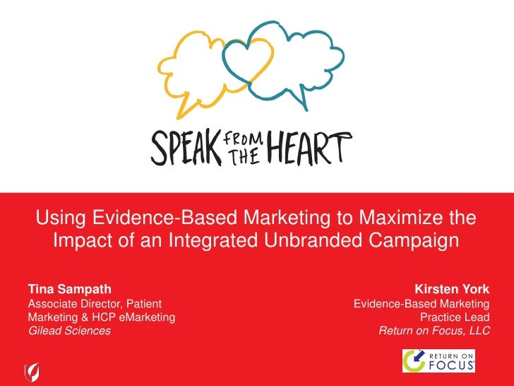Using Evidence-Based Marketing to Maximize the   Impact of an Integrated Unbranded Campaign  Tina Sampath                 ...