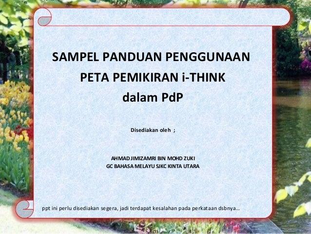 SAMPEL PANDUAN PENGGUNAAN PETA PEMIKIRAN i-THINK dalam PdP Disediakan oleh ;  AHMAD JIMIZAMRI BIN MOHD ZUKI GC BAHASA MELA...