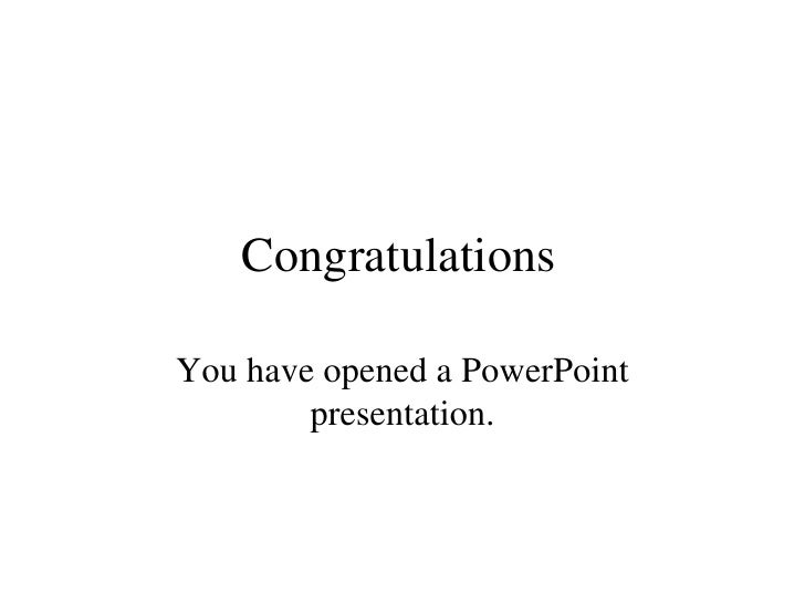 Congratulations You have opened a PowerPoint presentation.