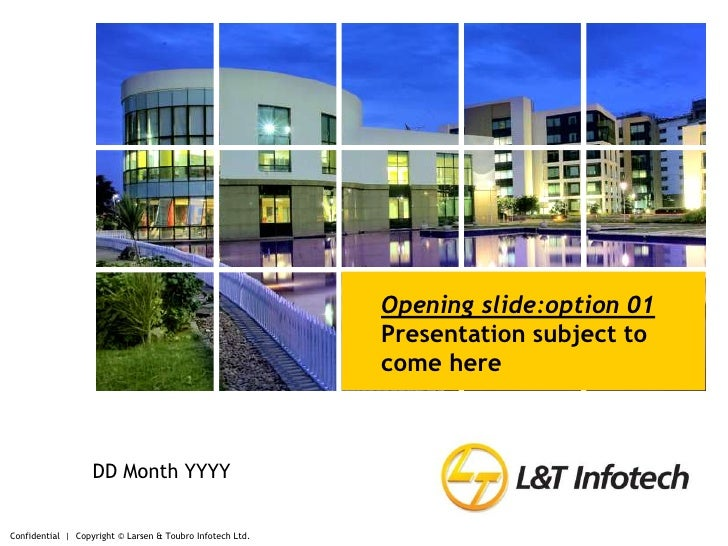 Confidential     Copyright © Larsen & Toubro Infotech Ltd.<br />Opening slide:option 01<br />Presentation subject to come ...