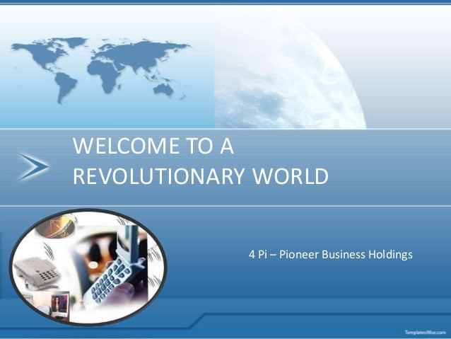 4 Pi – Pioneer Business HoldingsWELCOME TO AREVOLUTIONARY WORLD