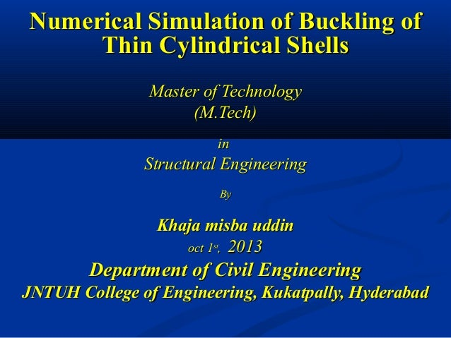 Numerical Simulation of Buckling of Thin Cylindrical Shells Master of Technology (M.Tech) in  Structural Engineering By  K...