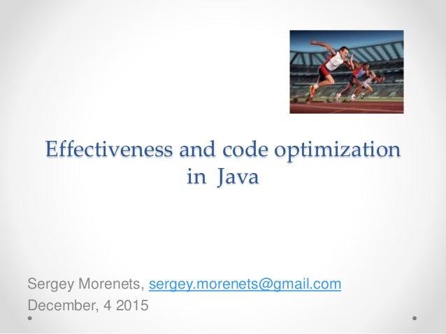 Effectiveness and code optimization in Java Sergey Morenets, sergey.morenets@gmail.com December, 4 2015