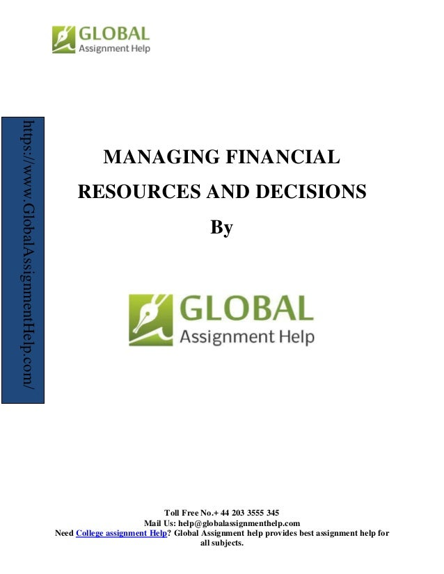 managing financial resources and decisions Publisher summary this chapter presents a framework to proceed with studies on the management of financial resources accounting, the process of providing information to relevant users for economic decision-making, varies in emphasis with regard to the user's needs and the regulatory framework within which it has to be presented.