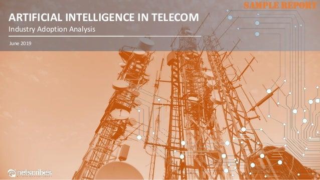 SAMPLE REPORTSAMPLE REPORT 1 June 2019 ARTIFICIAL INTELLIGENCE IN TELECOM Industry Adoption Analysis SAMPLE REPORT