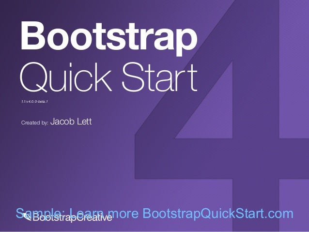 Created by: Jacob Lett Bootstrap Quick Start1.1:v4.0.0-beta.1 Sample: Learn more BootstrapQuickStart.com