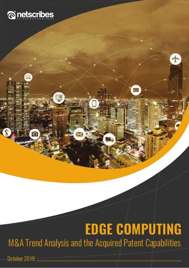 EDGE COMPUTING M&A Trend Analysis and the Acquired Patent Capabilities October 2019