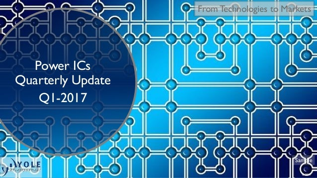 © 2017 From Technologies to Markets Sample Power ICs Quarterly Update Q1-2017