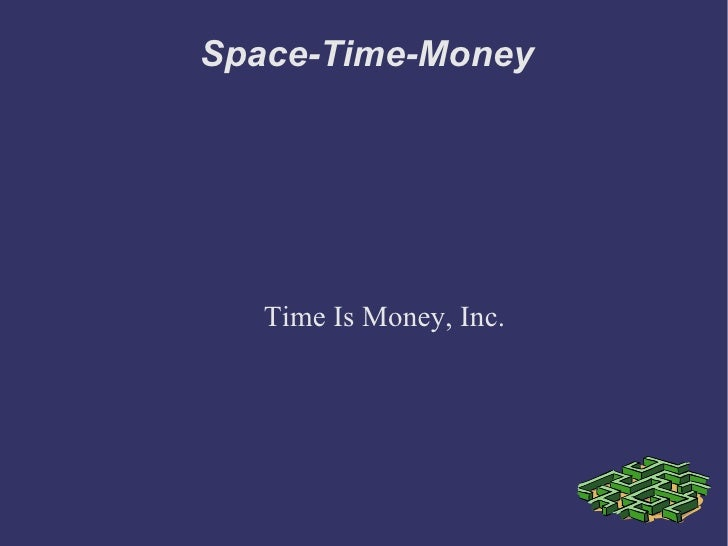 Space-Time-Money Time Is Money, Inc.