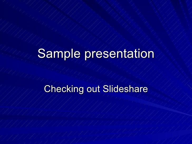 Sample presentation Checking out Slideshare