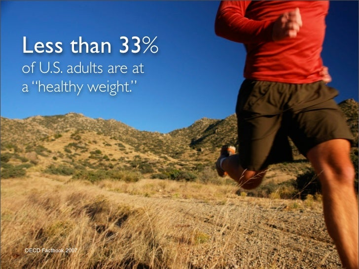 "Less than 33% of U.S. adults are at a ""healthy weight.""     OECD Factbook 2007"