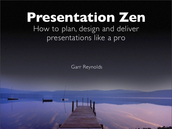 Presentation Zen How to plan, design and deliver    presentations like a pro              Garr Reynolds