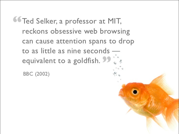 """   Ted Selker, a professor at MIT,     reckons obsessive web browsing     can cause attention spans to drop     to as lit..."