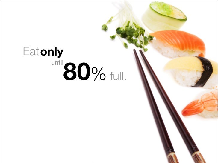 Eat only           80% full.      until