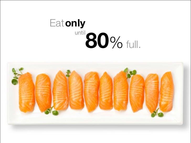 Hara hachi bu   Eat only until 80% full.