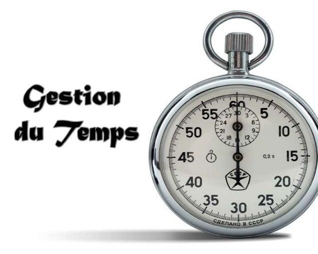 Commençons par une définition très simple: gérer son temps c'est planifié sa journée ( sa semaine, son mois ou encore son ...