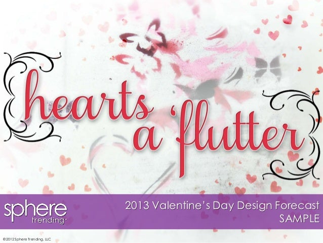 2013 Valentine's Day Design Forecast                                                          SAMPLE©2012 Sphere Trending,...