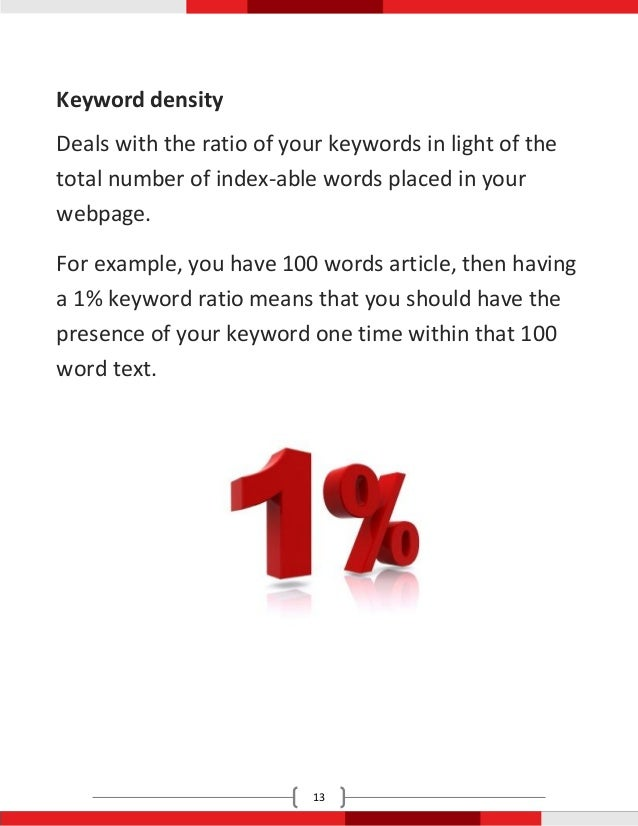 Keyword densityDeals with the ratio of your keywords in light of thetotal number of index-able words placed in yourwebpage...