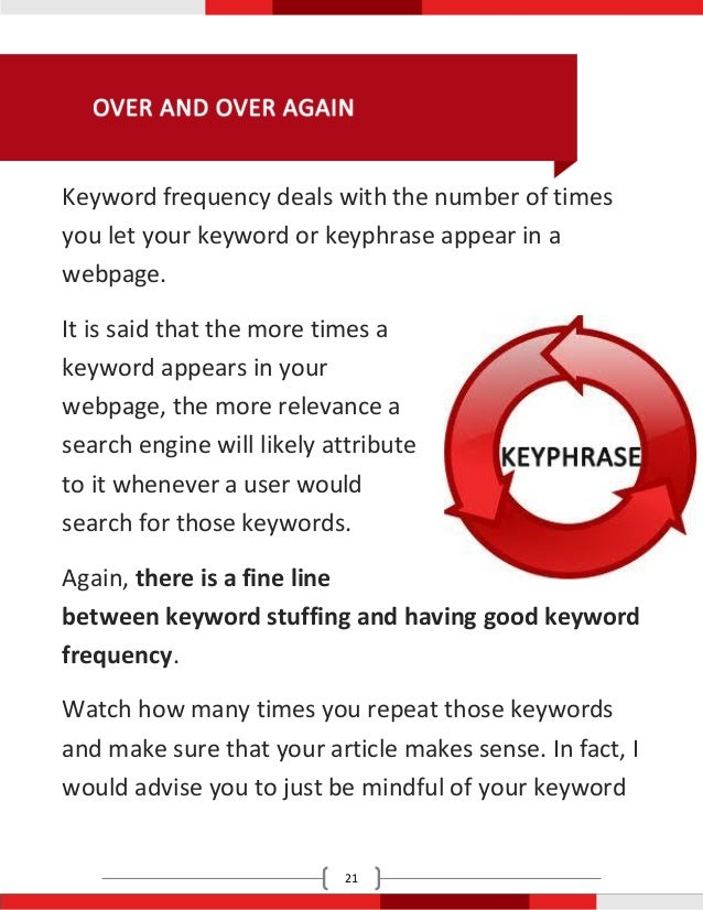 Keyword frequency deals with the number of timesyou let your keyword or keyphrase appear in awebpage.It is said that the m...