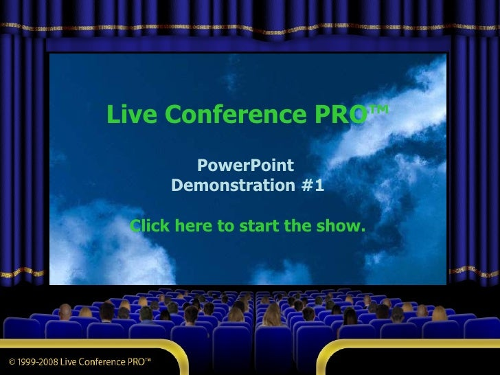 Live Conference PRO™ PowerPoint  Demonstration #1 Click here to start the show.