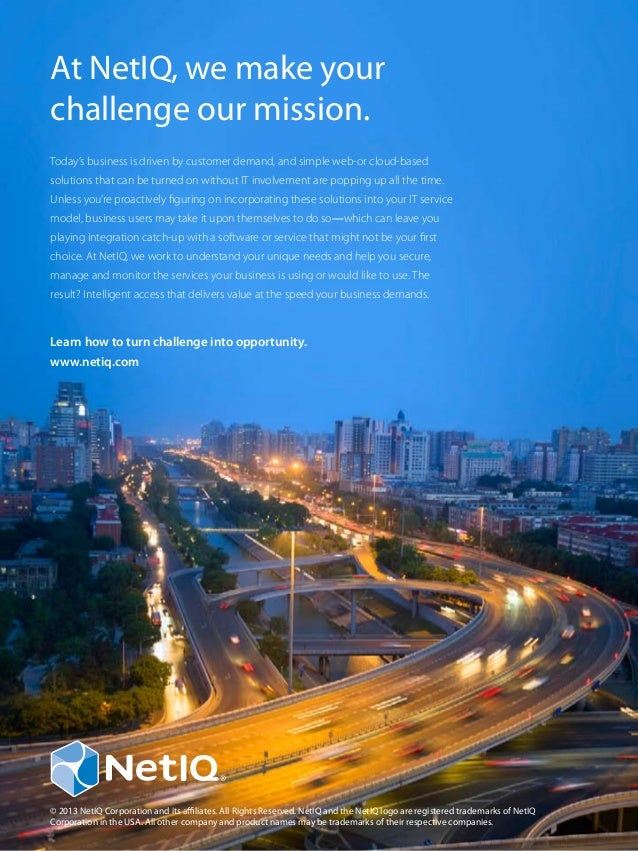 At NetIQ, we make your challenge our mission. Today's business is driven by customer demand, and simple web-or cloud-based...