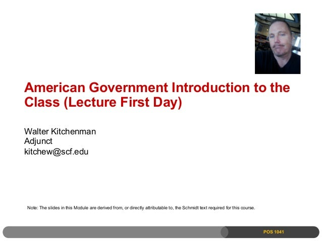 American Government Introduction to theClass (Lecture First Day)Walter KitchenmanAdjunctkitchew@scf.eduNote: The slides in...