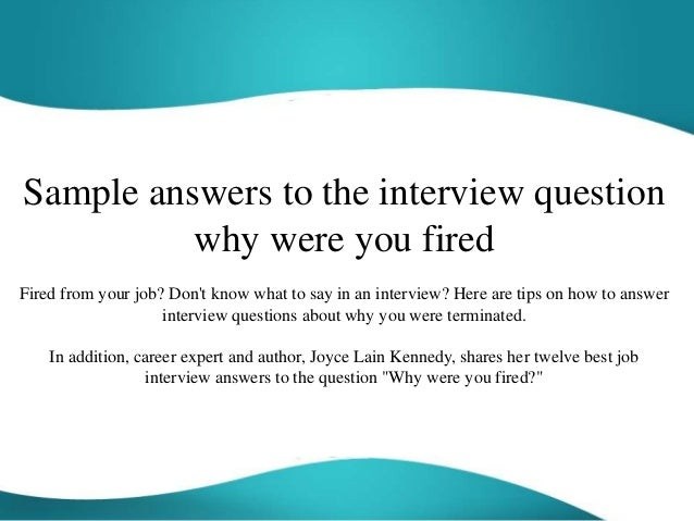 Sample answers to the interview question why were you fired Fired from your job? Don't know what to say in an interview? H...