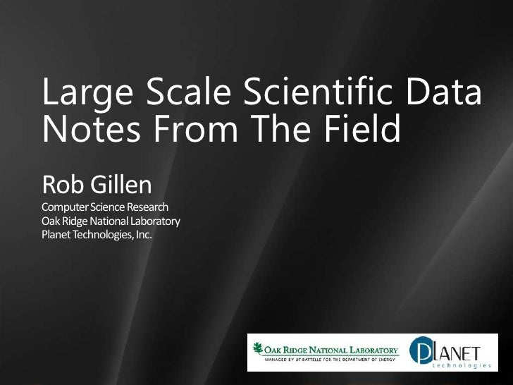 Large Scale Scientific Data<br />Notes From The Field<br />Rob Gillen<br />Computer Science Research<br />Oak Ridge Nation...