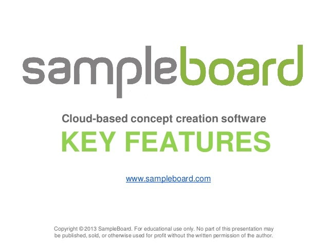 Cloud-based concept creation software  KEY FEATURES                              www.sampleboard.comCopyright © 2013 Sampl...