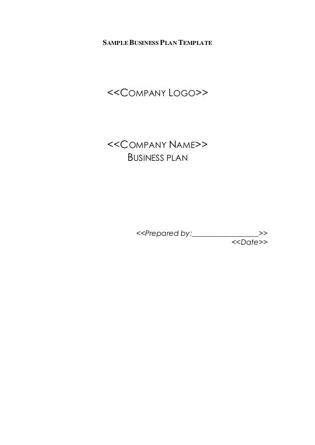 SAMPLE BUSINESS PLAN TEMPLATE <<COMPANY LOGO>> <<COMPANY NAME>> BUSINESS PLAN <<Prepared by:__________________>> <<Date>>