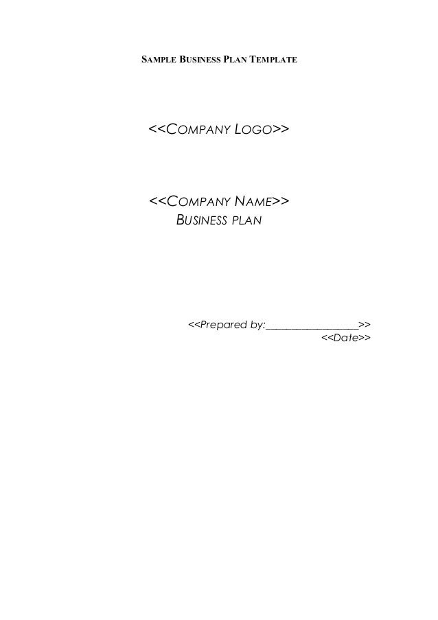 SAMPLE BUSINESS PLAN TEMPLATE  <<COMPANY LOGO>>  <<COMPANY NAME>> BUSINESS PLAN  <<Prepared by:__________________>> <<Date...