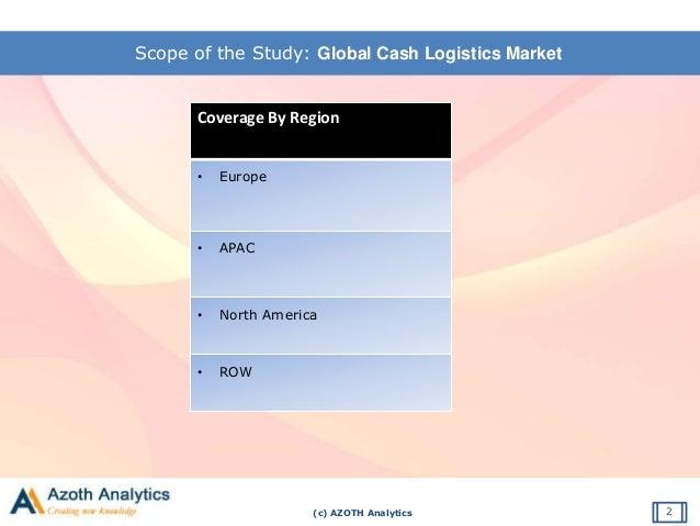 (c) AZOTH Analytics Scope of the Study: Global Cash Logistics Market 2 Coverage By Region • Europe • APAC • North America ...