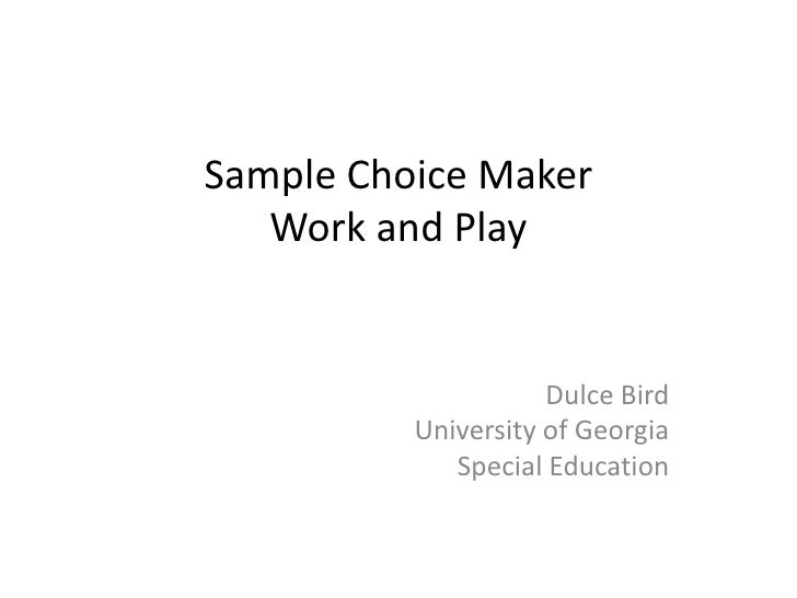 Sample Choice MakerWork and Play<br />Dulce Bird<br />University of Georgia<br />Special Education<br />