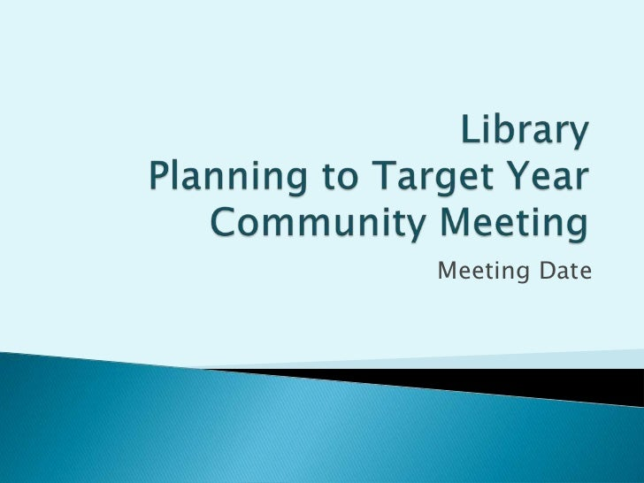 Library Planning to Target YearCommunity Meeting<br />Meeting Date<br />