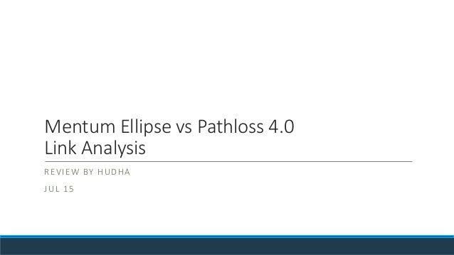 Mentum Ellipse vs Pathloss 4.0 Link Analysis REVIEW BY HUDHA JUL 15