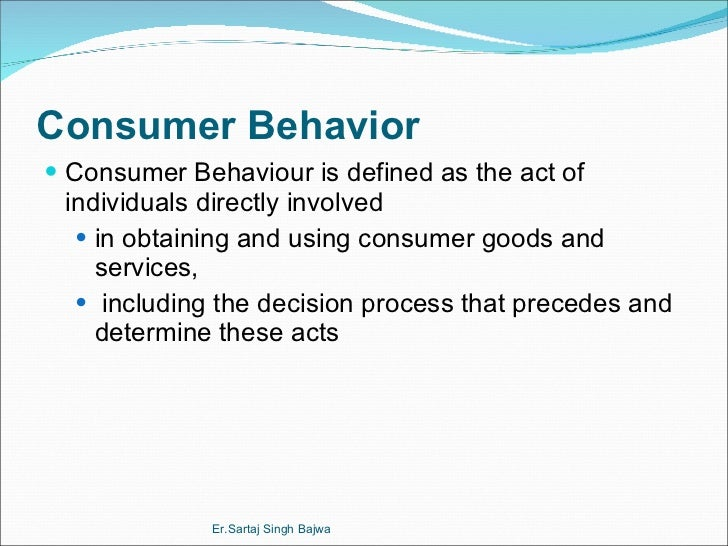 Consumer Behavior <ul><li>Consumer Behaviour is defined as the act of individuals directly involved  </li></ul><ul><ul><li...
