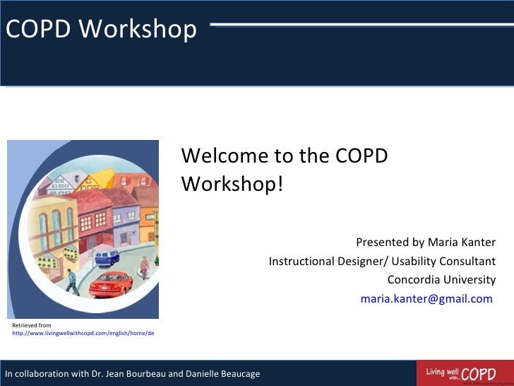 COPD Workshop Welcome to the COPD Workshop! Presented by Maria Kanter Instructional Designer/ Usability Consultant Concord...