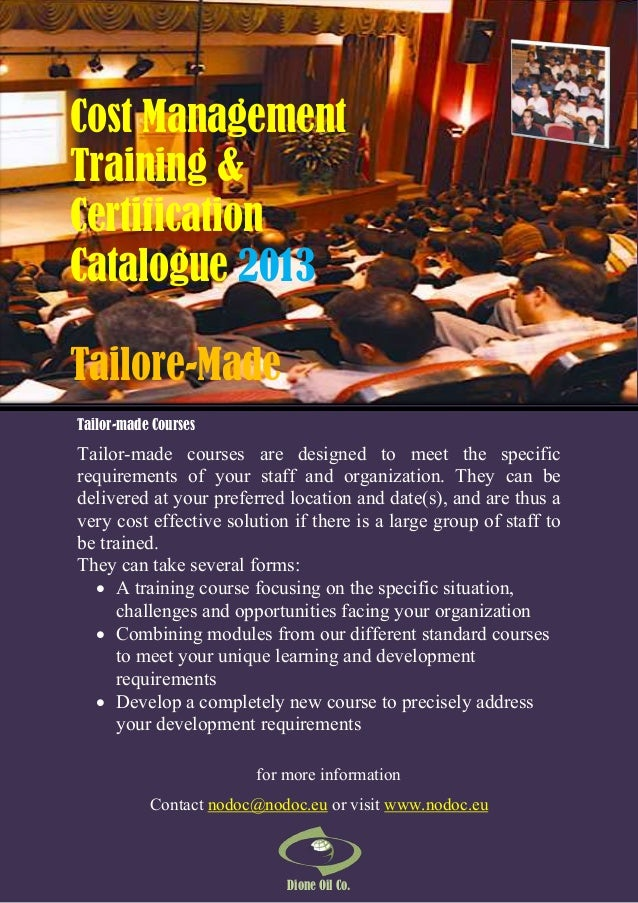 Cost Management Training & Certification Catalogue 2013 Tailore-Made Tailor-made Courses  Tailor-made courses are designed...