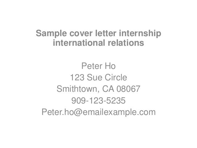 Sample Cover Letter Internship International Relations Peter Ho 123 Sue  Circle Smithtown, ...