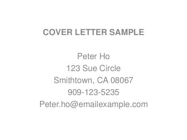 COVER LETTER SAMPLE Peter Ho 123 Sue Circle Smithtown, CA 08067 909 123  ...