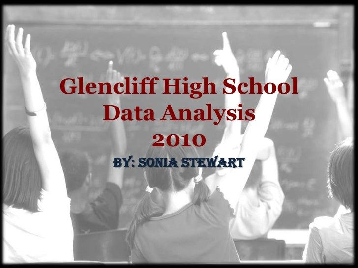 Glencliff High School   Data Analysis        2010    By: Sonia Stewart