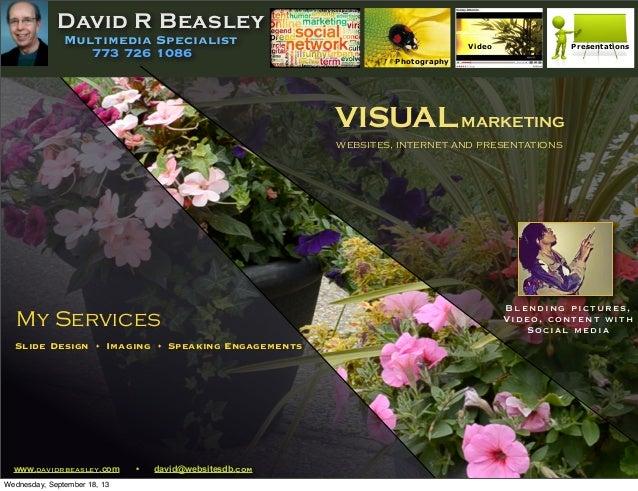 www.davidrbeasley.com • david@websitesdb.com Photography Presentations VISUALMARKETING Blending pictures, Video, content ...