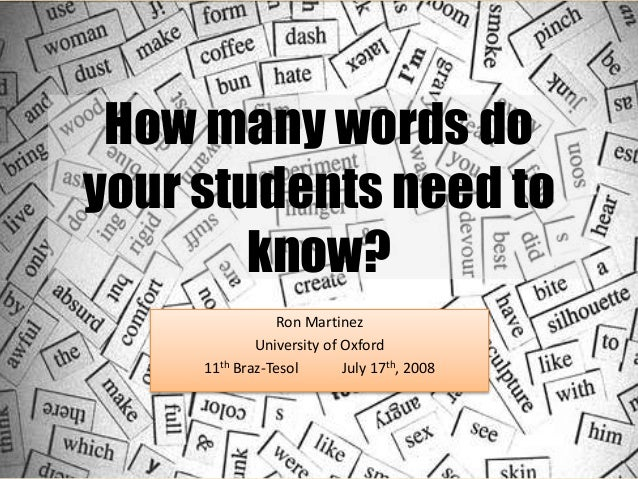 How many words do your students need to know? Ron Martinez University of Oxford 11th Braz-Tesol July 17th, 2008