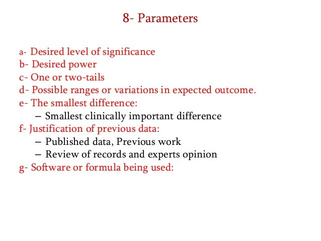 8- Parameters a- Desired level of significance  b- Desired power c- One or two-tails d- Possible ranges or variations in e...