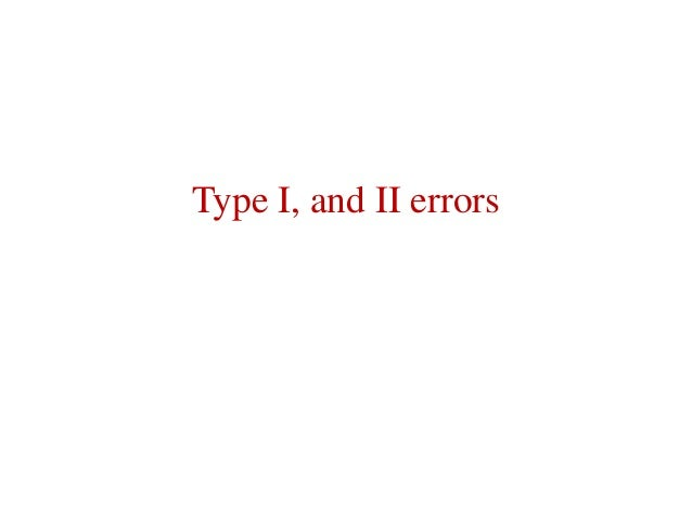 Type I, and II errors