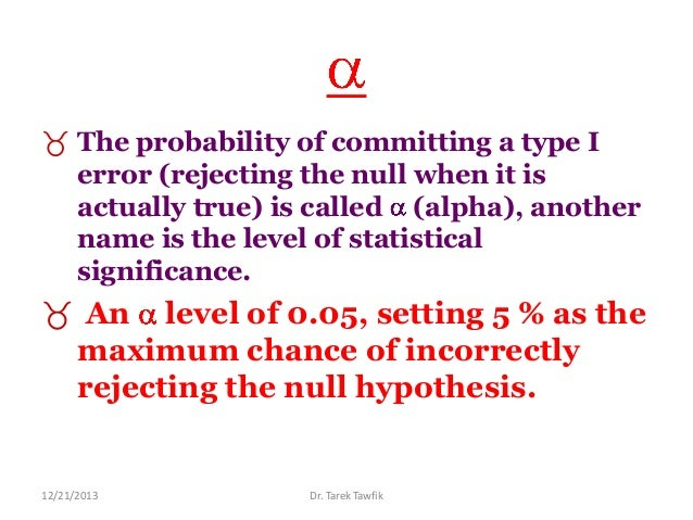  The probability of committing a type I error (rejecting the null when it is actually true) is called (alpha), another na...